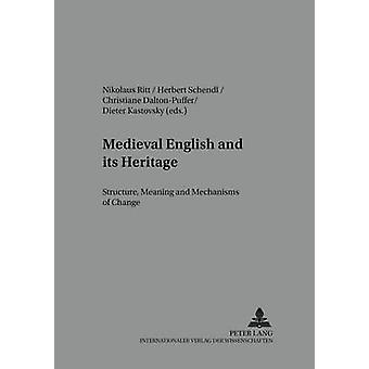 Medieval English and Its Heritage  Structure Meaning and Mechanisms of Change by Edited by Nikolaus Ritt & Edited by Herbert Schendl & Edited by Christiane Dalton Puffer & Edited by Dieter Kastovsky