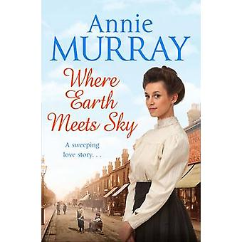 Where Earth Meets Sky (New edition) by Annie Murray - 9781509805389 B