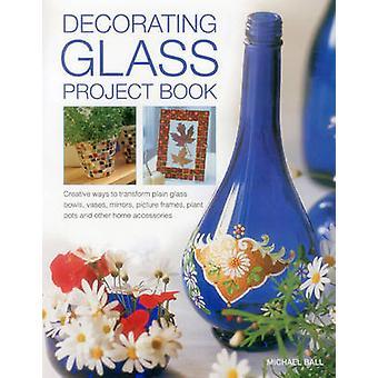 Decoreren van glas Project boek van Michael Ball - 9781780194103 boek