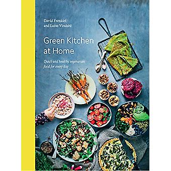 Green Kitchen at Home - Quick and Healthy Food for Every Day by David