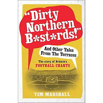 -Dirty Northern B*st*rds - and Other Tales from the Terraces - The Stor