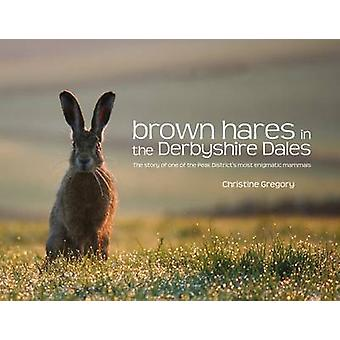 Brown Hares in the Derbyshire Dales - The Story of One of the Peak Dis