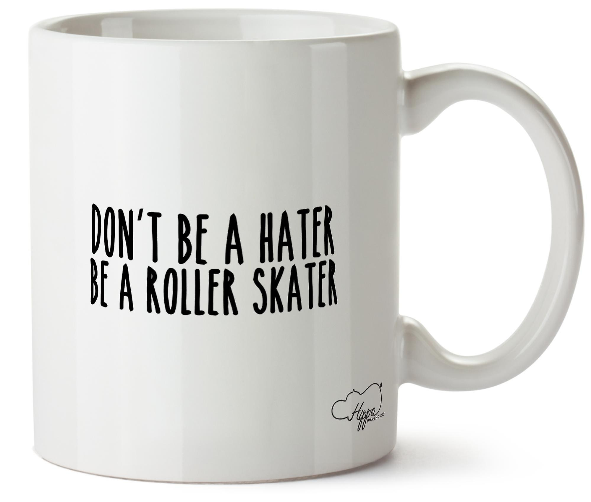 Hippowarehouse Don't Be A Hater Be A Roller Skater Printed Mug Cup Ceramic 10oz