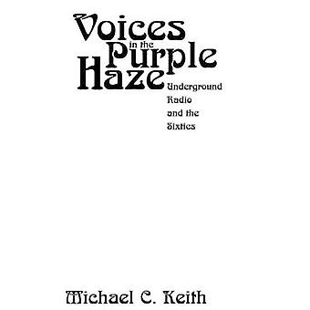 Voices in the Purple Haze - Underground Radio and the Sixties by Micha
