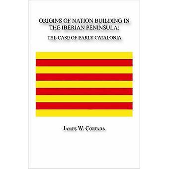 أصول بناء الأمة في شبه الجزيرة الإيبيرية قضية كتالونيا المبكر قبل كورتادا & الأميركي جيمس