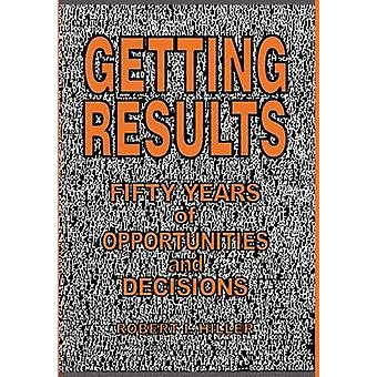 Getting Results Fifty Years of Opportunities and Decisions by Hiller & Robert