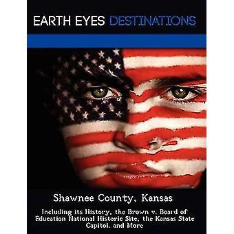 Shawnee County Kansas herunder dens historie Brown v. Board of Education National Historic Site Kansas State Capitol og mere af tømmer & Carmen