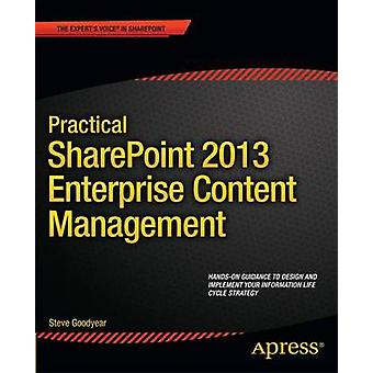 Practical SharePoint 2013 Enterprise Content Management by Goodyear & Steve