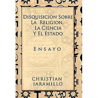 Disquisicion Sobre La Religion La Ciencia y El Estado Ensayo door Jaramillo & Christian