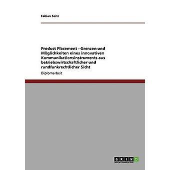 Placement de produit. Grenzen und Mglichkeiten eines innovativen Kommunikationsinstruments aus betriebswirtschaftlicher und rundfunkrechtlicher Sicht Seitz & Fabian