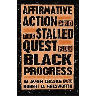 Affirmative Action and the Stalled Quest for Black Progress by W. Dra