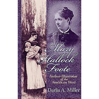 Mary Hallock Foote - Author-illustrator of the American West by D.A. M