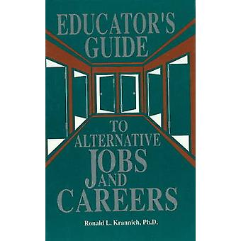 The Educator's Guide to Alternative Jobs & Careers by Ron L. Krannich