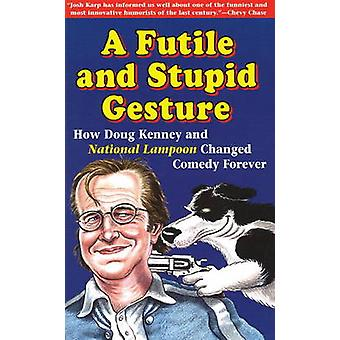 A Futile and Stupid Gesture - How Doug Kenney and  -National Lampoon - C