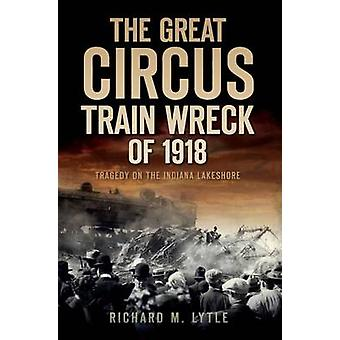 The Great Circus Train Wreck of 1918 - Tragedy Along the Indiana Lakes