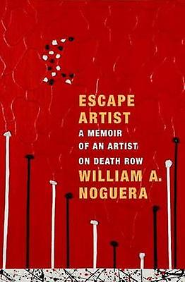 Escape Artist - A Memoir of a Visionary Artist on Death Row by William