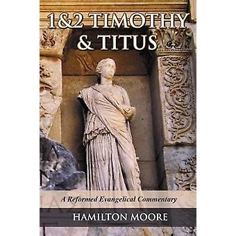 Letters to 1 & 2 Timothy and Titus - A Reformed Evangelical Commen