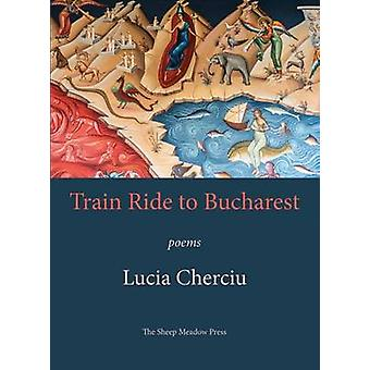 Train Ride to Bucharest by Lucia Cherciu - 9781937679699 Book
