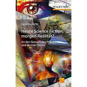 Heute Science Fiction - Morgen Realitat? - An den Grenzen des Wissens