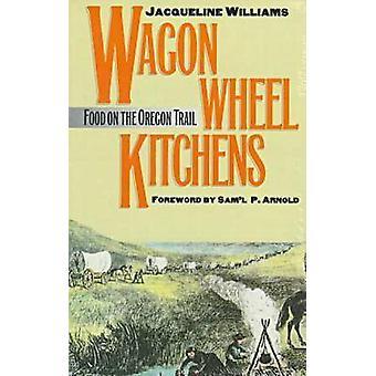 Vogn hjulet kjøkken - mat på Oregon Trail av Jacqueline Williams