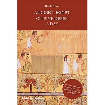 Ancient Egypt on Five Deben a Day by Donald P. Ryan - 9780500251485 B