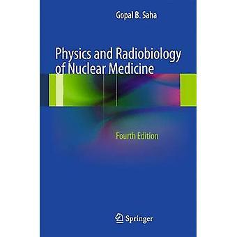Fysica en radiobiologie van de nucleaire geneeskunde door Gopal B Saha