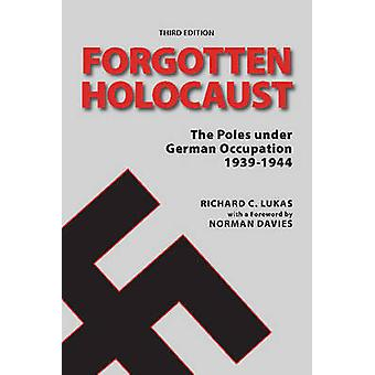 Forgotten Holocaust - The Poles Under German Occupation 1939-1944 by R