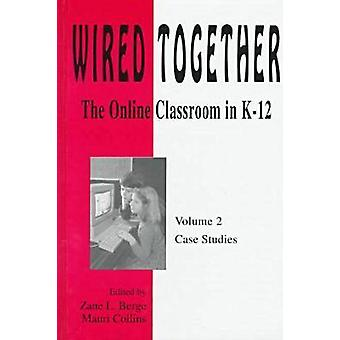 Wired Together - Online Classroom in K-12 - v. 2 - Case Studies by Zane