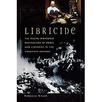 Libricide: de door het regime gesponsorde vernietiging van boeken en bibliotheken in de twintigste eeuw