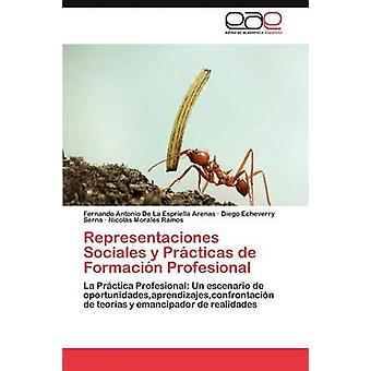 Representaciones Sociales y Practicas de Formacion Profesional by De La Espriella Arenas & Fernando Antonio