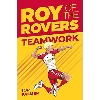 Roy of the Rovers  Teamwork Fiction 2 by Tom Palmer