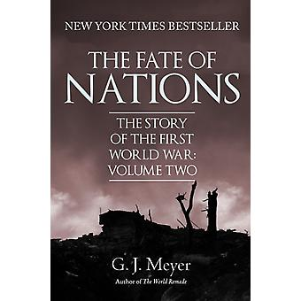 The Fate of Nations  The Story of the First World War Volume Two by G J Meyer
