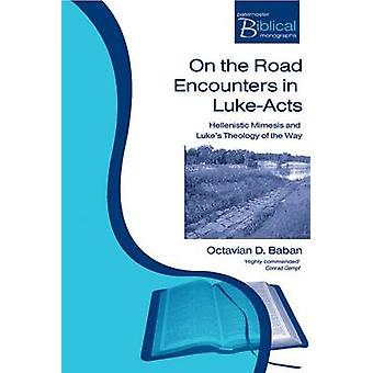 On the Road Encounters in LukeActs  Hellenistic Mimesis and Lukes Theology of the Way by Octavian D Baban