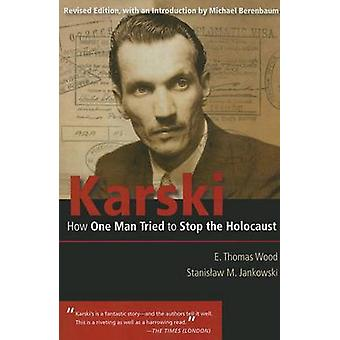 Karski  How One Man Tried to Stop the Holocaust by E Thomas Wood & Stanislaw M Jankowski & Foreword by Elie Wiesel & Introduction by Michael Berenbaum