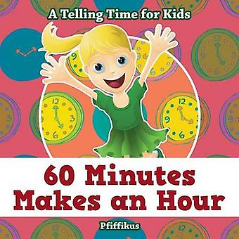 60 Minutes Makes an Hour  A Telling Time for Kids by Pfiffikus