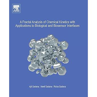 A Fractal Analysis of Chemical Kinetics with Applications to Biological and Biosensor Interfaces by Sadana & Ajit