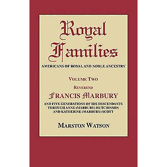 Royal Families Americans of Royal and Noble Ancestry. Volume Two REV. Francis Marbury and Five Generations of His Descendants Throug by Watson & Marston