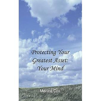 Protecting Your Greatest Asset Your Mind by Cox & Merica