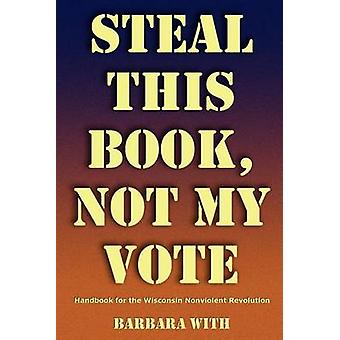 STEAL THIS BOOK NOT MY VOTE by With & Barbara Lee