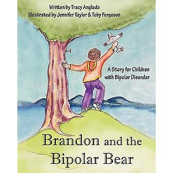 Brandon and the Bipolar Bear A Story for Children with Bipolar Disorder Revised Edition by Anglada & Tracy
