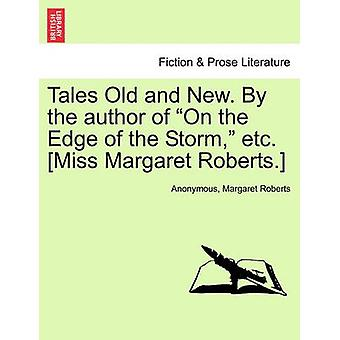 Tales Old and New. By the author of On the Edge of the Storm etc. Miss Margaret Roberts. by Anonymous