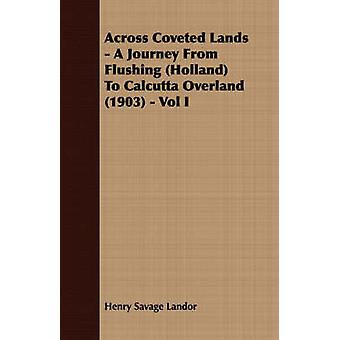Across Coveted Lands  A Journey From Flushing Holland To Calcutta Overland 1903  Vol I by Landor & Henry Savage