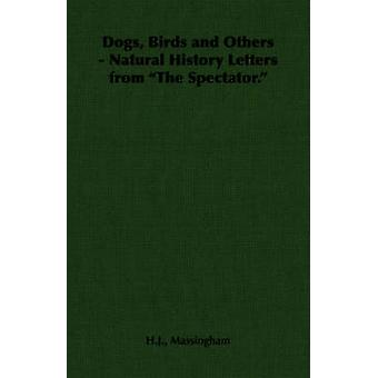 Dogs Birds and Others  Natural History Letters from the Spectator. by Massingham & H. J.