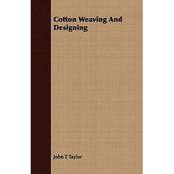 Cotton Weaving And Designing by Taylor & John T