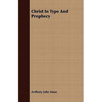 Christ in Type and Prophecy by Maas & Anthony J.