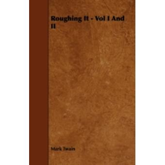Roughing It  Vol I And II by Twain & Mark