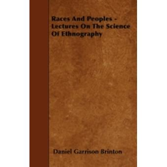 Races And Peoples  Lectures On The Science Of Ethnography by Brinton & Daniel Garrison