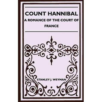 Count Hannibal  A Romance of the Court of France by Weyman & Stanley J.