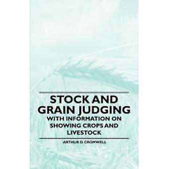 Stock and Grain Judging  With Information on Showing Crops and Livestock by Cromwell & Arthur D.