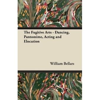 The Fugitive Arts  Dancing Pantomime Acting and Elocution by Bellars & William